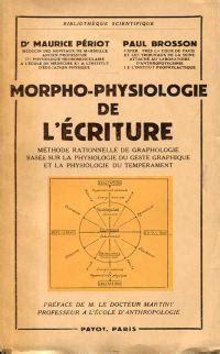 Morpho Physiologie De L Ecriture Methode Rationelle De Graphologie Basee Sur La Physiologie Du Geste Graphique Et La Physiologie Du Temperament