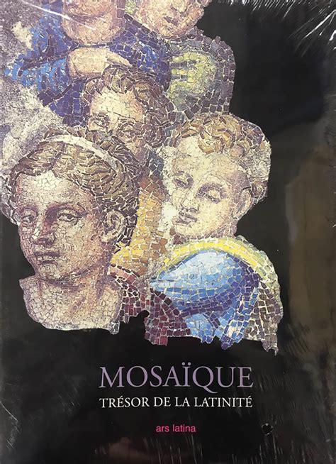Mosaique Tresor De La Latinite Des Origines A Nos Jours Tresor De La Latinate
