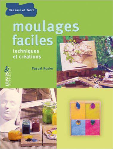 Moulages Faciles Techniques Et Creations