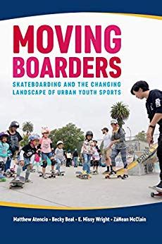Moving Boarders Skateboarding And The Changing Landscape Of Urban Youth Sports Sport Culture And Society