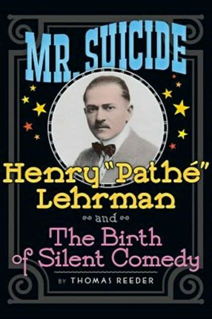 Mr. Suicide: Henry Pathé Lehrman and Th e Birth of Silent Comedy (hardback)