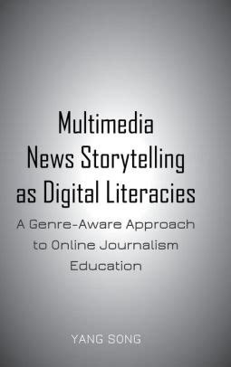 Multimedia News Storytelling As Digital Literacies A Genre Aware Approach To Online Journalism Education English Edition