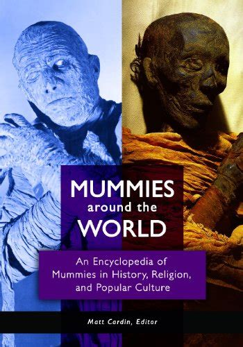 Mummies Around The World An Encyclopedia Of Mummies In History
