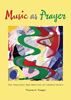 Music As Prayer The Theology And Practice Of Church Music English Edition