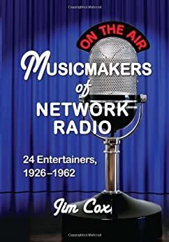 Musicmakers Of Network Radio 24 Entertainers 1926 1962 English Edition