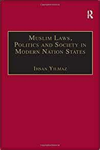 Muslim Laws Politics And Society In Modern Nation States Dynamic Legal Pluralisms In England Turkey And Pakistan English Edition