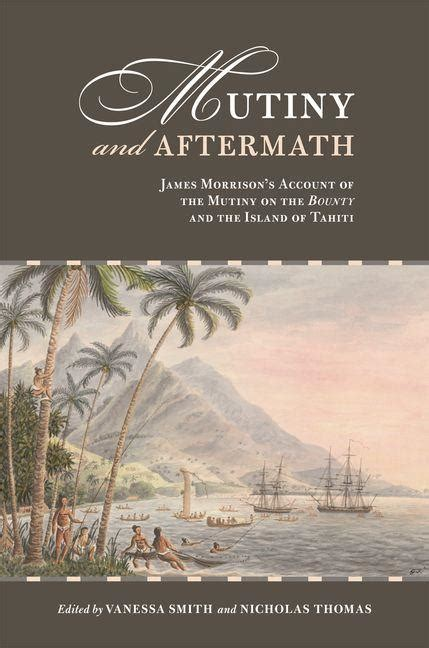Mutiny and Aftermath: James Morrison's Account of the Mutiny on the 'Bounty' and the Island of Tahiti