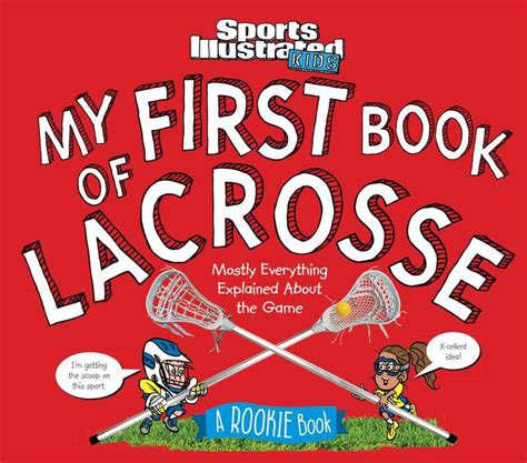 My First Book Of Lacrosse A Rookie Book A Sports Illustrated Kids Book Sports Illustrated Kids Rookie Books English Edition