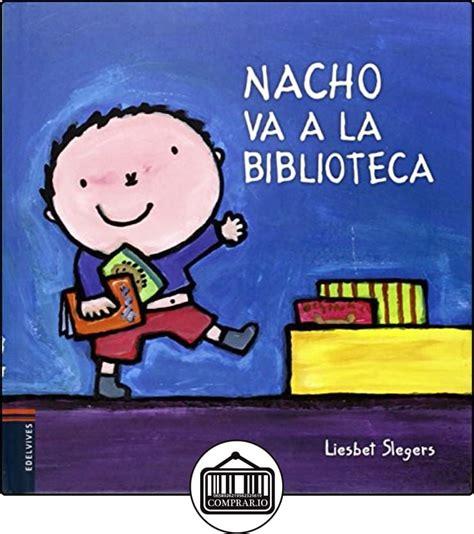 Nacho Va A La Biblioteca Coleccion Nacho Y Laura