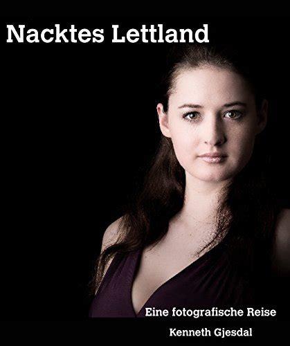 Nacktes Lettland Eine Fotografische Reise German Edition