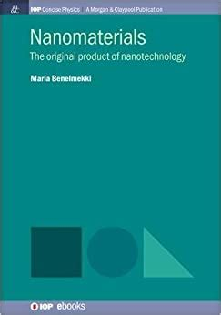Nanomaterials The Original Product Of Nanotechnology Iop Concise Physics English Edition