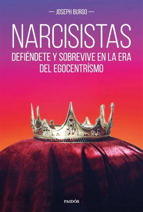 Narcisistas Defiendete Y Sobrevive En La Era Del Egocentrismo