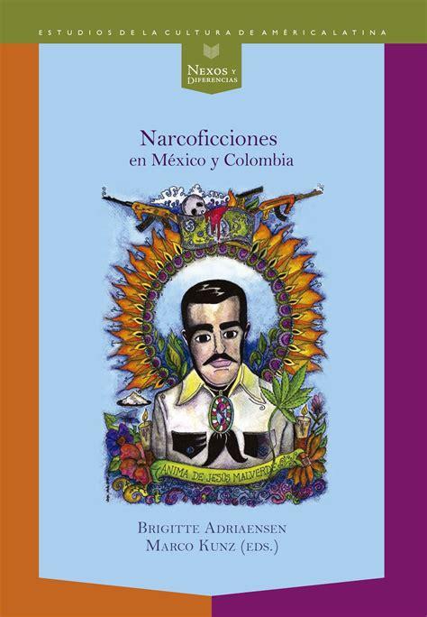 Narcoficciones En Mexico Y Colombia Nexos Y Diferencias Estudios De La Cultura De America Latina No 45