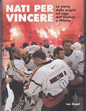 Nati per vincere. La storia dalle origini ad oggi dell'hockey a Milano