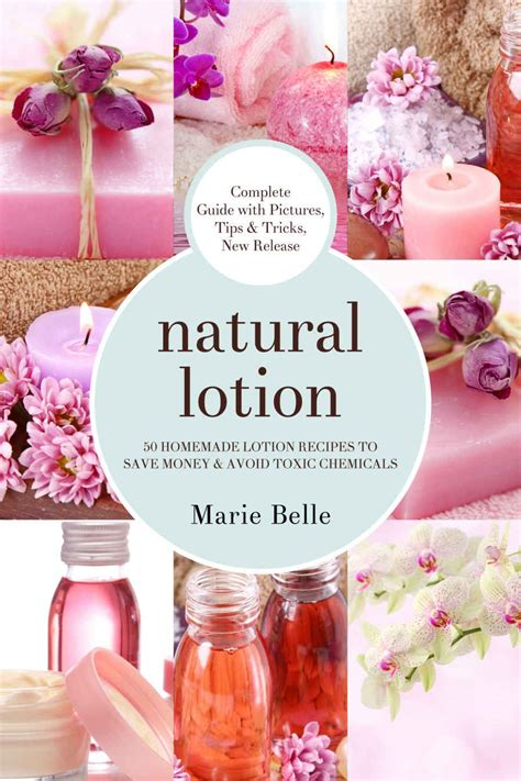 Natural Lotion 50 Homemade Lotion Recipes To Save Money And Avoid Toxic Chemicals English Edition
