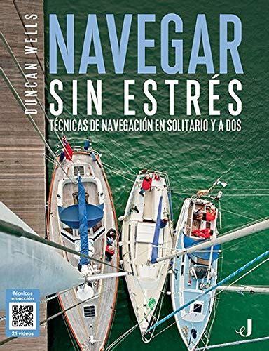 Navegar Sin Estres Tecnicas De Navegacion En Solitario Y A Dos Tecnicos
