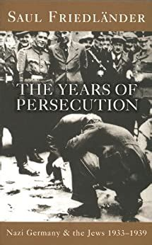 Nazi Germany And The Jews Years Of Persecution 1933 1939 Saul Friedlander