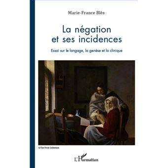 Negation Et Ses Incidences Essai Sur Le Langage La Genese Et La Clinique