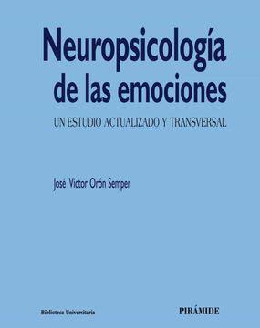 Neuropsicologia De Las Emociones Un Estudio Actualizado Y Transversal Biblioteca Universitaria