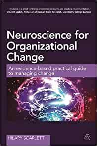 Neuroscience For Organizational Change An Evidence Based Practical Guide To Managing Change English Edition