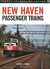 New Haven Passenger Trains Great Passenger Trains By Peter E Lynch 2005 12 18