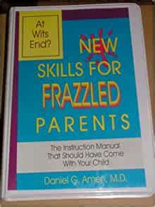 New Skills For Frazzled Parents The Instruction Manual That Should Have Come With Your Child Revised Edition