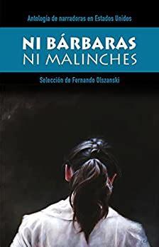 Ni Barbaras Ni Malinches Antologia De Narradoras En Espanol En Estados Unidos Coleccion Riolago