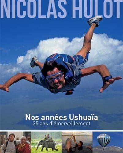Nicolas Hulot Nos Annees Ushuaia 25 Ans D Emerveillement