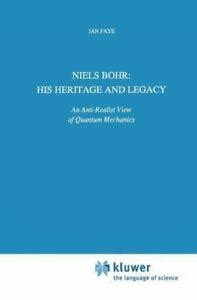 Niels Bohr His Heritage And Legacy An Anti Realist View Of Quantum Mechanics Science And Philosophy By Jan