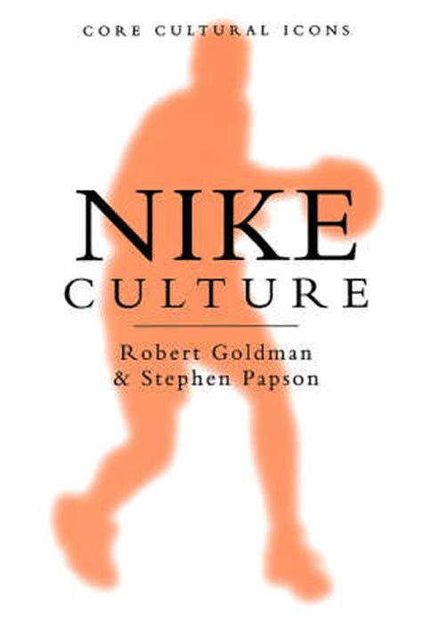 Nike Culture The Sign Of The Swoosh By Robert Goldman
