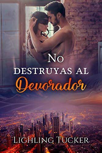 No Destruyas Al Devorador Romantica Autoconclusivo