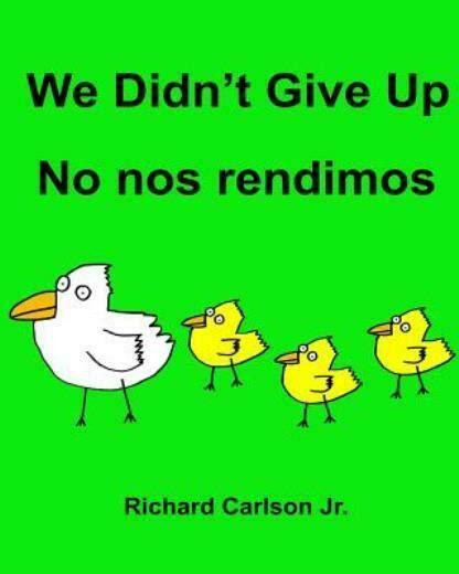 No Nos Rendimos We Didnt Give Up Libro Ilustrado Para Ninos Espanol Latinoamerica Ingles Edicion Bilingue