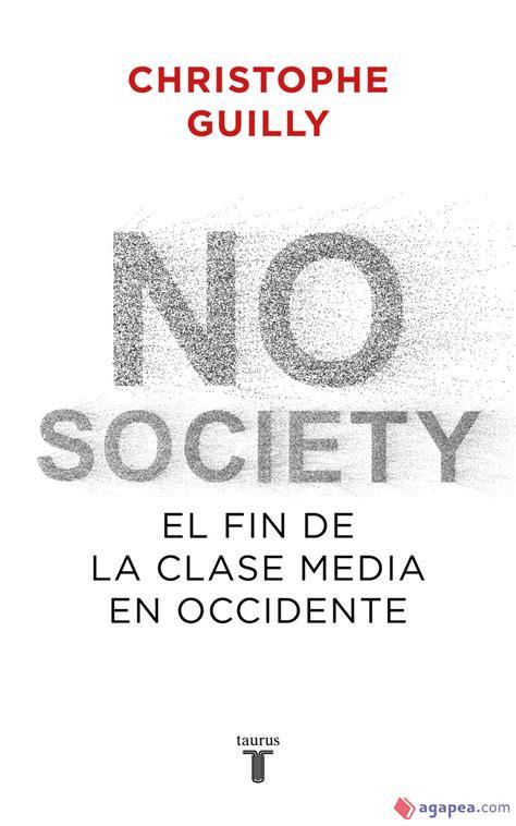 No Society El Fin De La Clase Media Occidental