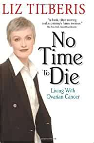 No Time To Die Living With Ovarian Cancer