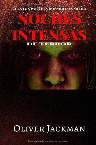 Noches Intensas De Terror Cuentos Para Ir A Dormir Con Miedo