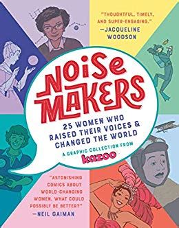 Noisemakers 25 Women Who Raised Their Voices And Changed The World A Graphic Collection From Kazoo English Edition