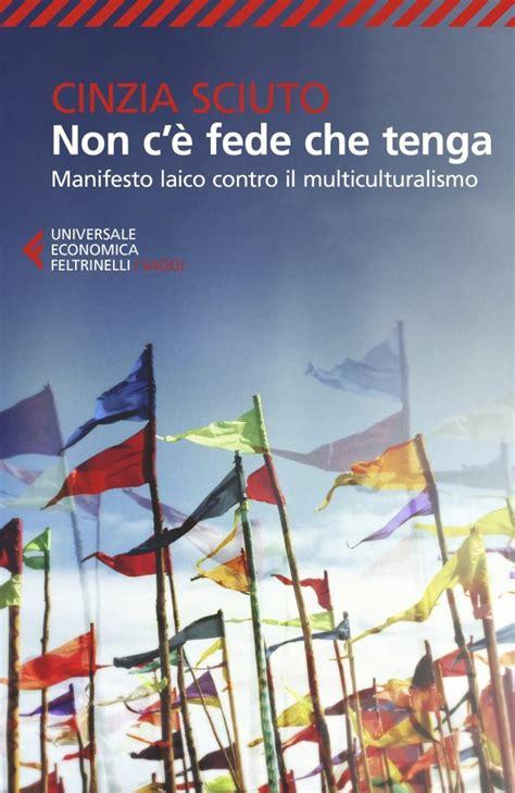 Non C E Fede Che Tenga Manifesto Laico Contro Il Multiculturalismo Campi Del Sapere