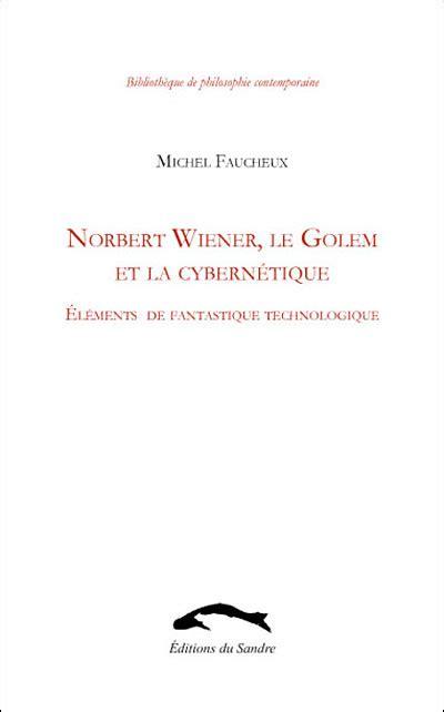 Norbert Wiener Le Golem Et La Cybernetique Elements De Fantastique Technologique