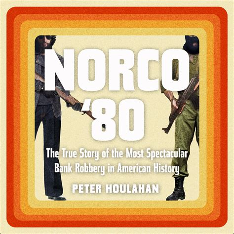 Norco 80 The True Story Of The Most Spectacular Bank Robbery In American History