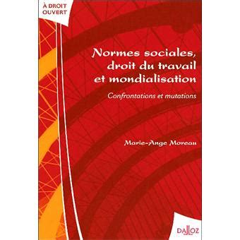 Normes Sociales Droit Du Travail Et Mondialisation Confrontations Et Mutations 1ere Edition