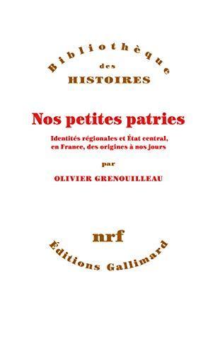 Nos Petites Patries Identites Regionales Et Etat Central En France Des Origines A Nos Jours