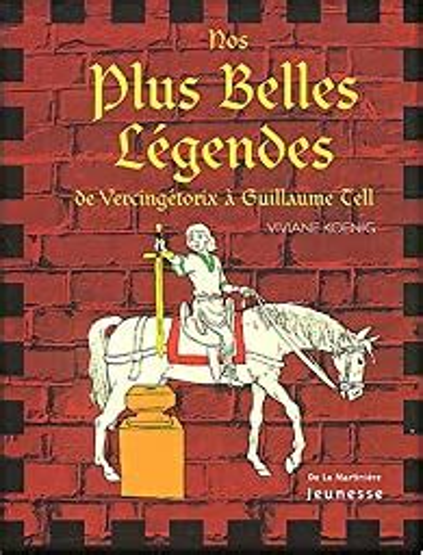 Nos Plus Belles Legendes De Vercingetorix A Guillaume Tell