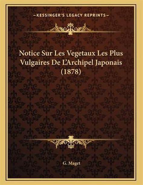 Notice Sur Les Vegetaux Les Plus Vulgaires De Larchipel Japonais 1878