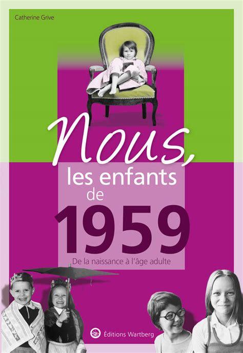 Nous Les Enfants De 1959 De La Naissance A L Age Adulte
