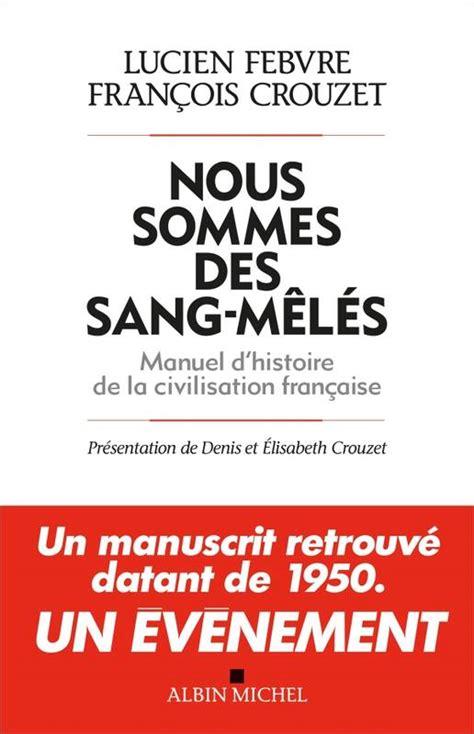 Nous Sommes Des Sang Meles Manuel Dhistoire De La Civilisation Francaise