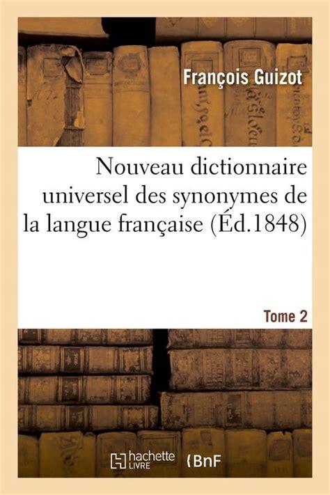 Nouveau dictionnaire universel des synonymes de la langue française,... par M. F. Guizot