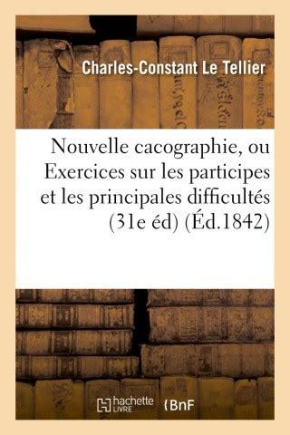 Nouvelle cacographie ou exercices sur les participes et principales difficultés de langue française