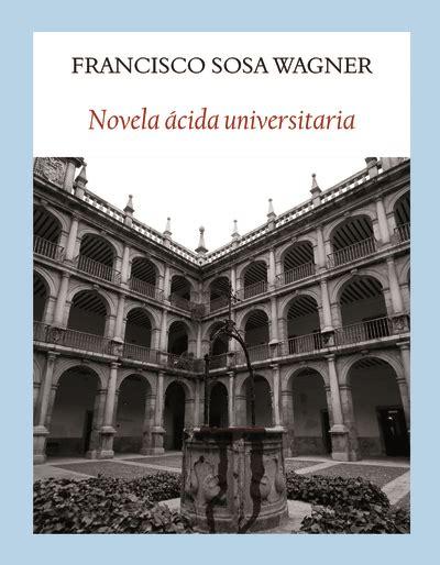 Novela Acida Universitaria Aventuras Donaires Y Pendencias En Los Claustros Literadura