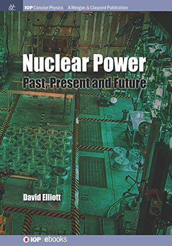Nuclear Power Past Present And Future Iop Concise Physics