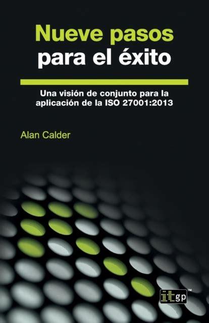Nueve Pasos Para El Exito Una Vision De Conjunto Para La Aplicacion De La Iso 27001 2013